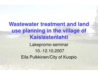 Wastewater treatment and land use planning in the village of Kaislastenlahti