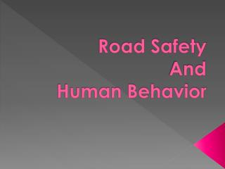Road Safety  And Human Behavior