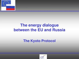 The energy dialogue between the EU and Russia The Kyoto Protocol