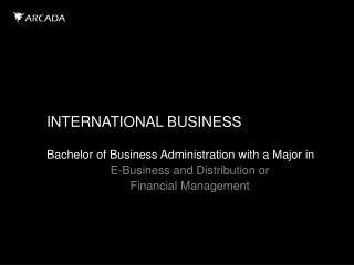 INTERNATIONAL BUSINESS Bachelor of Business Administration  with  a Major in