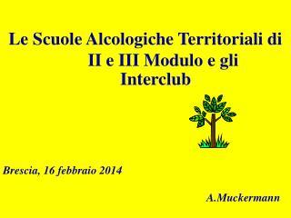 Le Scuole Alcologiche Territoriali di         II e III Modulo e gli Interclub