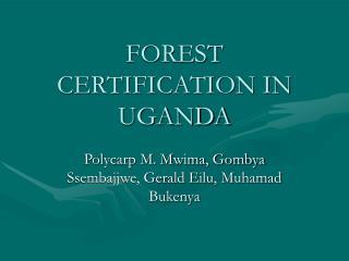 FOREST CERTIFICATION IN UGANDA