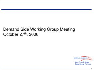Demand Side Working Group Meeting October 27 th , 2006