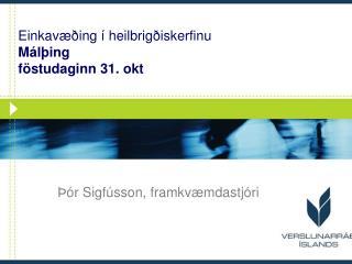 Einkavæðing í heilbrigðiskerfinu Málþing  föstudaginn 31. okt