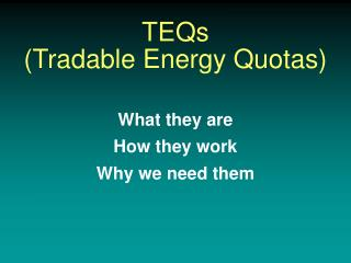 TEQs (Tradable Energy Quotas) What they are  How they work  Why we need them