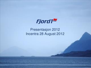 Presentasjon 2012 Incentra 28 August 2012