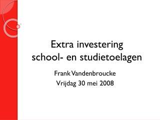 Extra investering  school- en studietoelagen