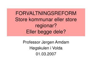 FORVALTNINGSREFORM Store kommunar eller store regionar? Eller begge dele?