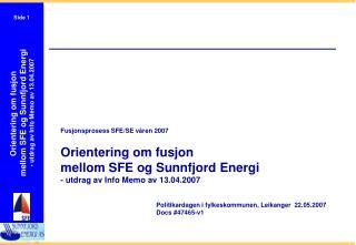 Fusjonsprosess SFE/SE våren 2007 Orientering om fusjon mellom SFE og Sunnfjord Energi