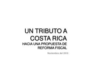 UN TRIBUTO A COSTA RICA HACIA UNA PROPUESTA DE REFORMA FISCAL
