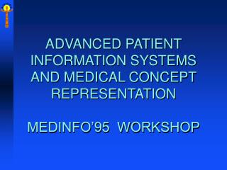 ADVANCED PATIENT INFORMATION SYSTEMS AND MEDICAL CONCEPT REPRESENTATION MEDINFO�95  WORKSHOP