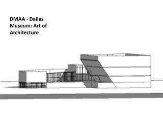 DMAA - Dallas Museum: Art of Architecture