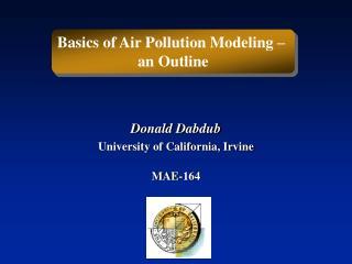 Donald Dabdub University of California, Irvine MAE-164