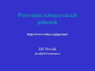 Porovn ání zobrazovacích jednotek volny.cz/giges/nm/