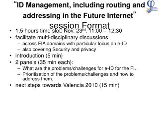 """ ID Management, including routing and addressing in the Future Internet "" session Format"