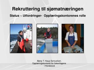 Rekruttering til sjømatnæringen  Status – Utfordringer-  Opplæringskontorenes rolle