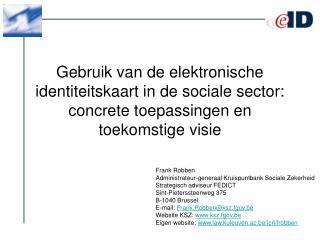 Frank Robben Administrateur-generaal Kruispuntbank Sociale Zekerheid Strategisch adviseur FEDICT