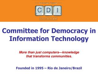 Committee for Democracy in Information Technology More than just computers—knowledge