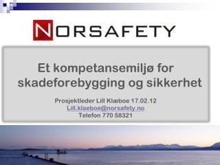 Et kompetansemiljø for skadeforebygging og sikkerhet Prosjektleder Lill Klæboe 17.02.12