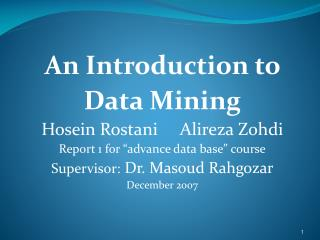 An Introduction to  Data Mining Hosein Rostani     Alireza Zohdi
