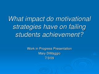 What impact do motivational strategies have on failing students achievement?