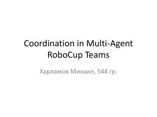 Coordination in Multi-Agent RoboCup Teams