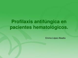 Profilaxis antifúngica en pacientes hematológicos.