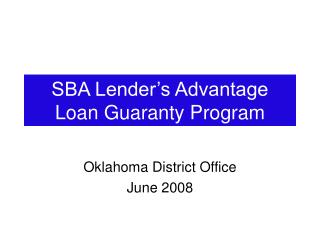 SBA Lender s Advantage Loan Guaranty Program