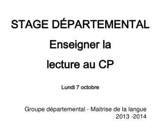 STAGE DÉPARTEMENTAL Enseigner la  lecture au CP Lundi 7 octobre