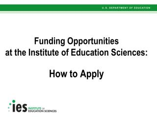 Funding Opportunities  at the Institute of Education Sciences: How to Apply