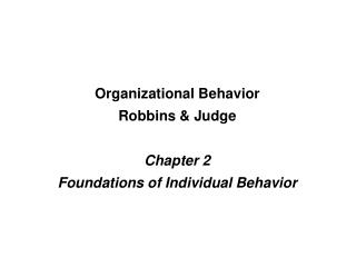 Organizational Behavior Robbins & Judge Chapter 2 Foundations of Individual Behavior