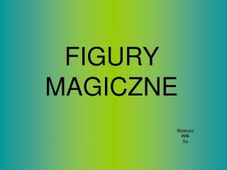 FIGURY MAGICZNE