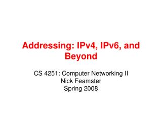 Addressing: IPv4, IPv6, and Beyond