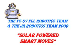 The PS 57 FLL Robotics Team & the Jr Robotics Team 2009
