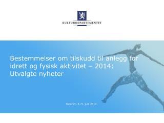 Bestemmelser om tilskudd til anlegg for idrett og fysisk aktivitet � 2014:  Utvalgte nyheter