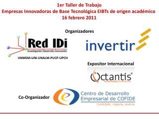 1er Taller de Trabajo Empresas Innovadoras de Base Tecnológica EIBTs de origen académico