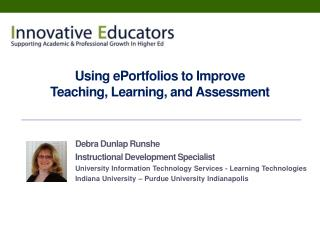 Using ePortfolios to Improve  Teaching, Learning, and Assessment