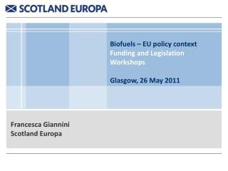 Biofuels – EU policy context Funding and Legislation Workshops Glasgow, 26 May 2011