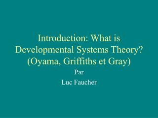 Introduction: What is Developmental Systems Theory? (Oyama, Griffiths et Gray)