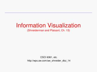 Information Visualization (Shneiderman and Plaisant, Ch. 13)