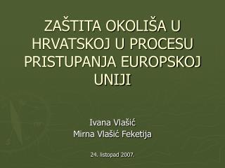 ZAŠTITA OKOLIŠA U HRVATSKOJ U PROCESU PRISTUPANJA EUROPSKOJ UNIJI