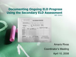 Documenting Ongoing ELD Progress Using the Secondary ELD Assessment  REF. 4144.0