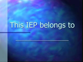 This IEP belongs to
