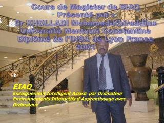 Cours de Magister de EIAO Pr�sent� par : Dr KHOLLADI Mohamed-Khireddine
