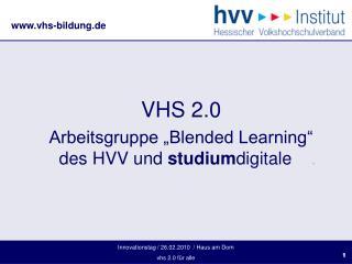 """VHS 2.0 Arbeitsgruppe """"Blended Learning"""" des HVV und  studium digitale     ."""