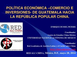 POLÍTICA ECONÓMICA –COMERCIO E INVERSIONES- DE GUATEMALA HACIA LA REPÚBLICA POPULAR CHINA.