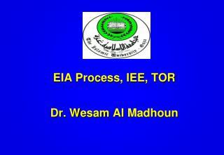 EIA Process, IEE, TOR Dr.  Wesam  Al  Madhoun