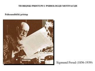 TEORIJSKI PRISTUPI U PSIHOLOGIJI MOTIV ACIJE Psihoanalitički pristup
