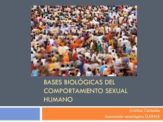 BASES BIOLÓGICAS DEL COMPORTAMIENTO SEXUAL HUMANO