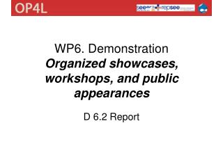 WP6. Demonstration  Organized showcases,  workshops, and public appearances